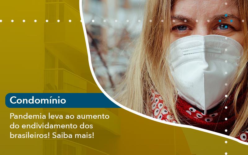 Pandemia Leva Ao Aumento Do Endividamento Dos Brasileiros