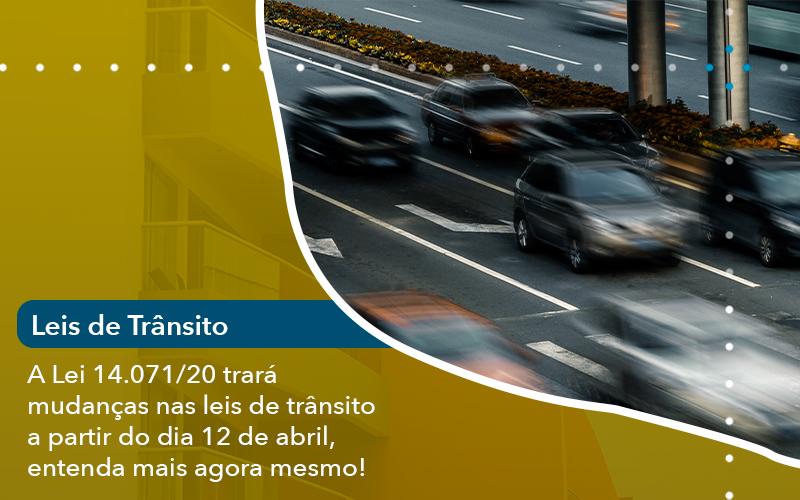 A Lei 14.071/20 Trará Mudanças Nas Leis De Trânsito A Partir Do Dia 12 De Abril, Entenda Mais Agora Mesmo!