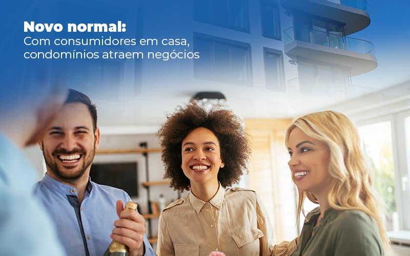 Novo Normal: Com Consumidores Em Casa, Condomínios Atraem Negócios