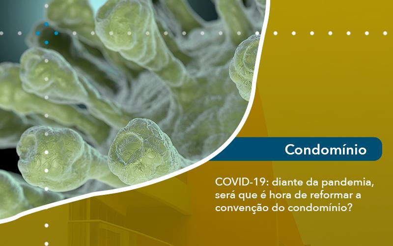 COVID-19: Diante Da Pandemia, Será Que é Hora De Reformar A Convenção Do Condomínio?