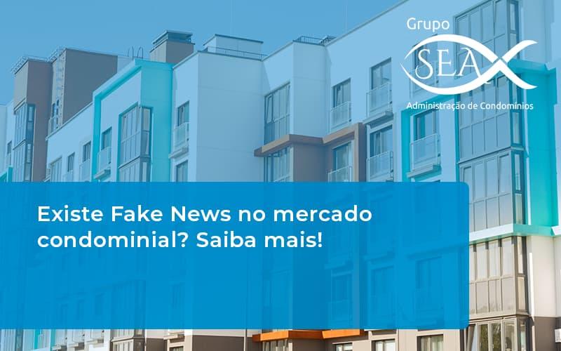 Existe Fake News No Mercado Condominial