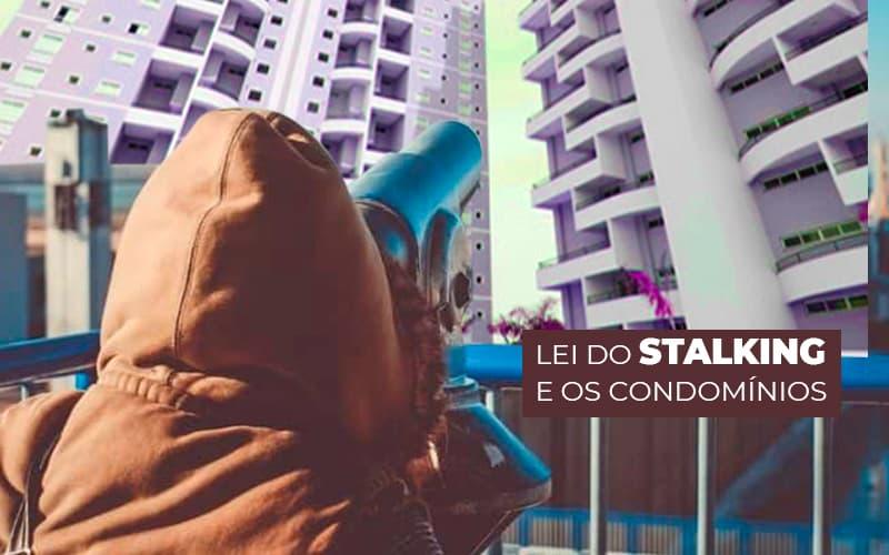 LEI DO STALKING E OS CONDOMINIOS – POST (1)