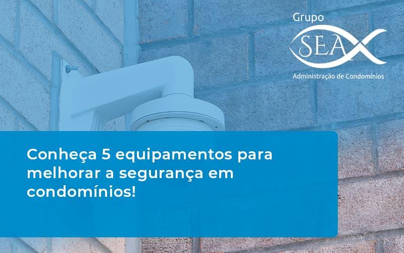 Conheça 5 Equipamentos Para Melhorar A Segurança Em Condomínios!