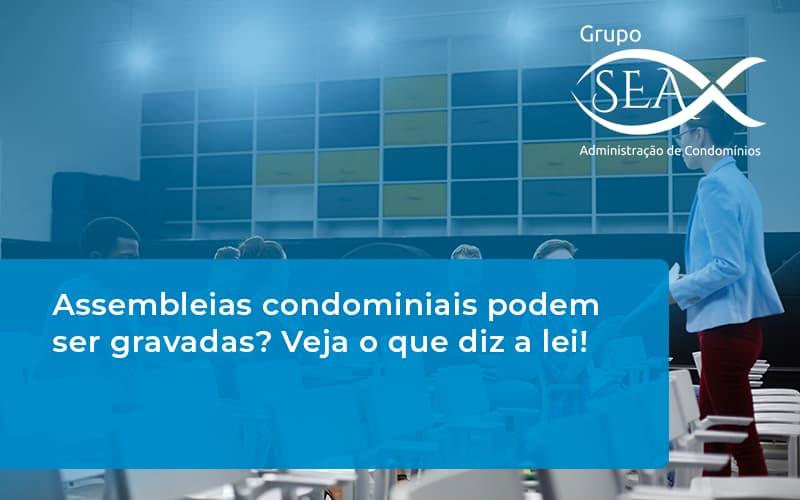 Assembleias Condominiais Podem Ser Gravadas – GSEA